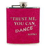 12112 - Bar Flask 7oz Pink Glitter ''Trust Me You Can Dance...''