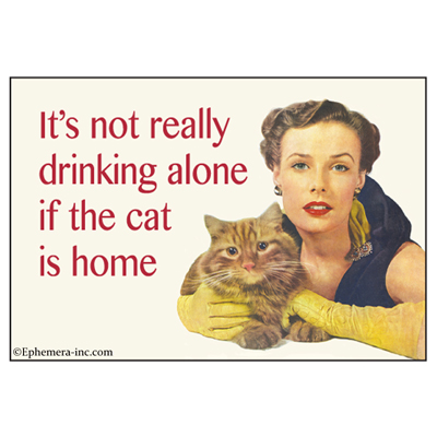 Not drinking Alone-Cat Home metal sign